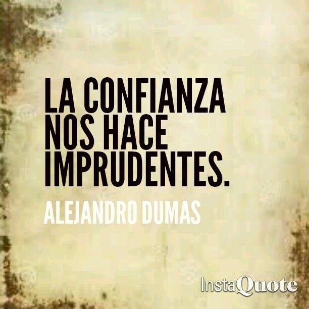 La confianza nos hace imprudentes. Frases de Alejandro Dumas. Frases de La Dama…