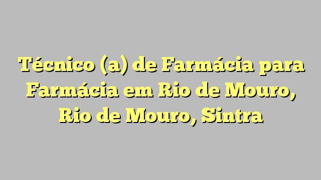 Técnico (a) de Farmácia para Farmácia em Rio de Mouro, Rio de Mouro, Sintra