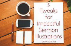 5 Tweaks for Impactful Sermon Illustrations http://growchurch.net/5-tweaks-for-impactful-sermon-illustrations