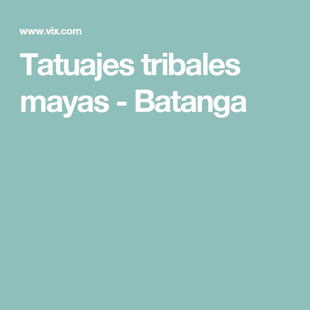 Tatuajes tribales mayas - Batanga