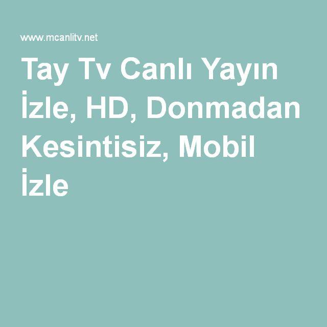 Tay Tv Canlı Yayın İzle, HD, Donmadan Kesintisiz, Mobil İzle