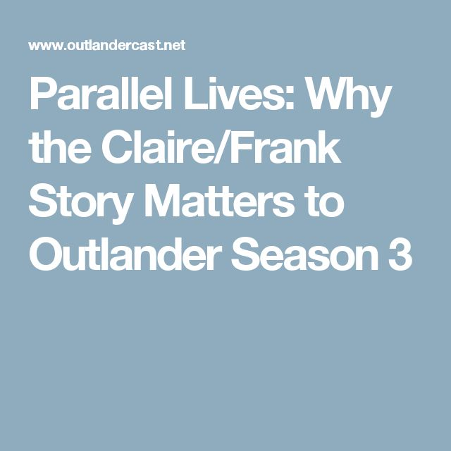 Parallel Lives: Why the Claire/Frank Story Matters to Outlander Season 3