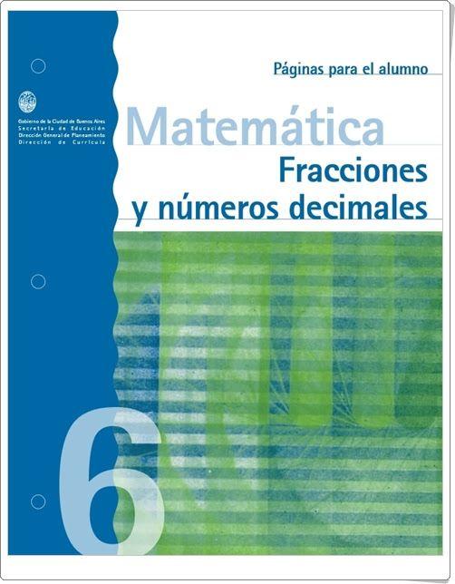"""Muy buen cuaderno de Matemáticas sobre """"Fracciones y números decimales"""" para 6º nivel de Educación Primaria, publicado por el Gobierno de la Ciudad de Buenos Aires (Argentina)."""