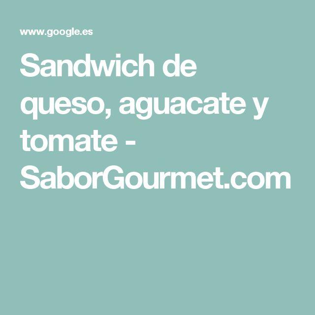 Sandwich de queso, aguacate y tomate - SaborGourmet.com