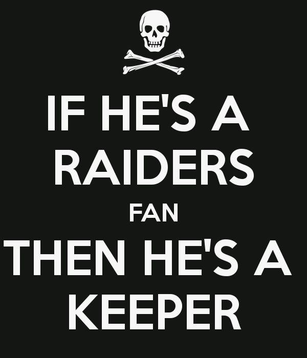 IF HE'S A RAIDERS FAN THEN HE'S A KEEPER