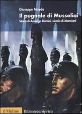 8815097252 / IL PUGNALE DI MUSSOLINI. STORIA DI AMERIGO DÙMINI, SICARIO DI MATTE