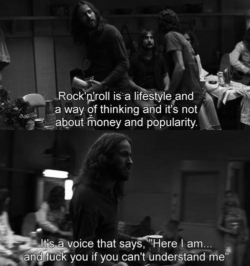 """Rock n'roll is a lifestyel and na way of thinking and it's not about money and popularity."""