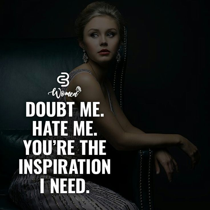 Doubt me. Hate me. You're the inspiration I need to get going... This is definitely something to know. #inspiration #quote #quotes