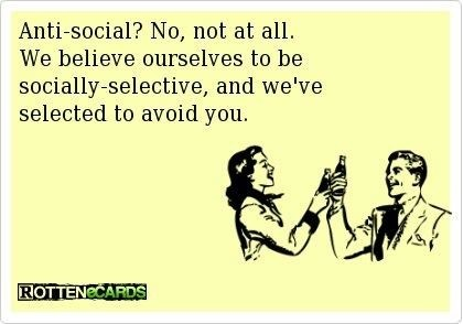 socially selective: Socially Selective, Quotes, Truth, Funny Stuff, Humor, Ecards, Antisocial, Anti Social