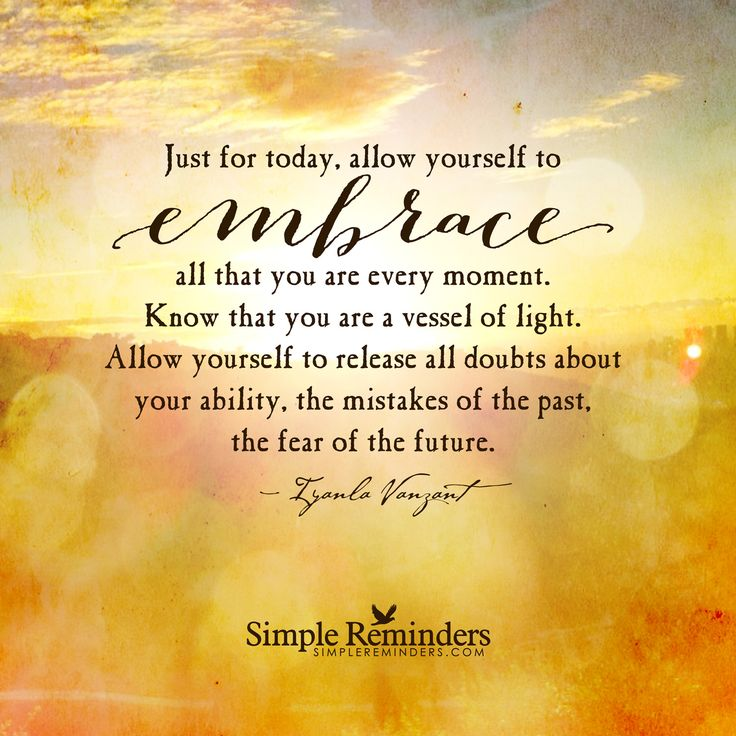 Spiritual Love Quotes: Just For Today, Allow Yourself To Embrace All That You Are