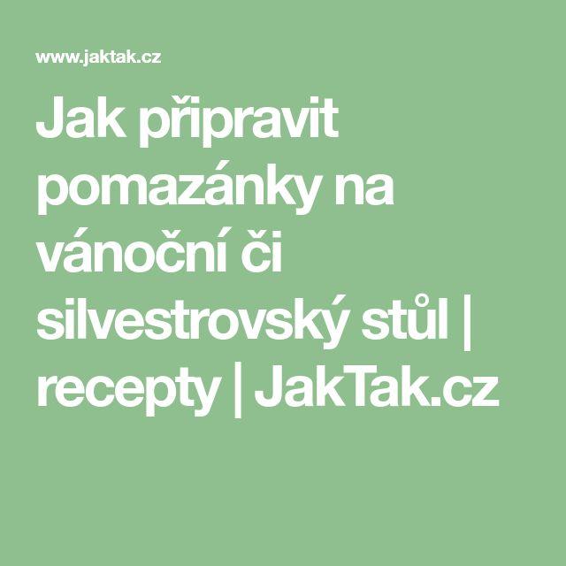 Jak připravit pomazánky na vánoční či silvestrovský stůl | recepty | JakTak.cz