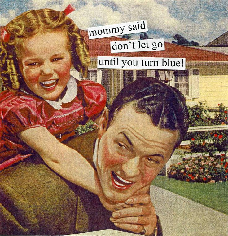 Mommy said don't let go until you turn blue.