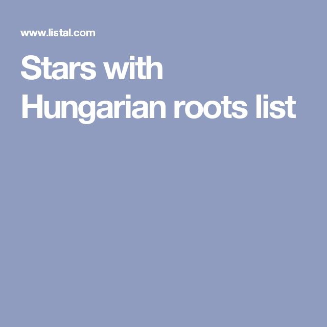 Stars with Hungarian roots list