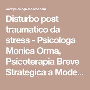 Disturbo post traumatico da stress - Psicologa Monica Orma, Psicoterapia Breve Strategica a Modena