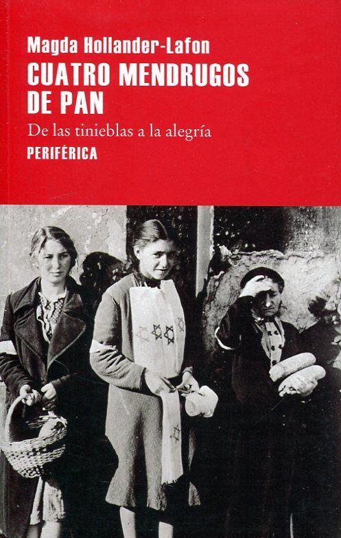 Cuatro mendrugos de pan : de las tinieblas a la alegría / Magda Hollander-Lafon https://cataleg.ub.edu/record=b2236936~S1*cat  Hollander-Lafon, que en tanto que judía húngara, y siendo adolescente, fue deportada en 1944 a Auschwitz junto al resto de su familia (que perdió allí la vida), conoció la gracia de nacer dos veces, y ahora, en este maravilloso libro, nos invita a unirnos a la fecundidad de un pensamiento lúcido, sereno y admirable.