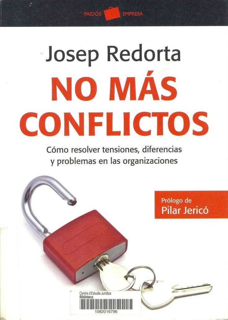 No más conflictos : cómo resolver tensiones, diferencias y problemas en las organizaciones / Josep Redorta. Barcelona : Paidós, 2012. Sig. 658.3 Red