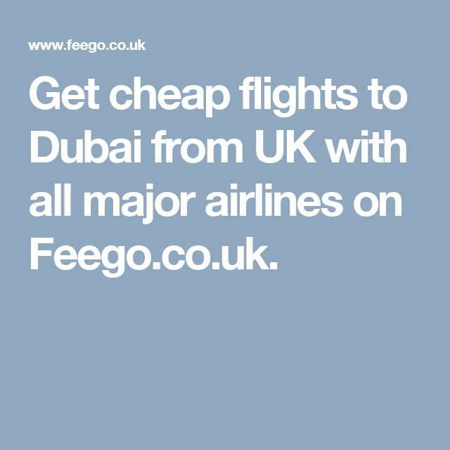 Get cheap flights to Dubai from UK with all major airlines  on Feego.co.uk.