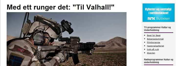 """Video 1: Norske soldater i Afghanistan brøler adrenalinfylte kampskrik og veiver med en vikinghjelm i plast. """"Til Valhall"""", hoier de, og sier """"Yeeeeehhh"""" og """"krig er bedre enn sex"""" når de treffer fienden med våpnene sine. Reaksjon? NRK publiserer amatørvideoen, og hele landet svarer med massiv fordømmelse, sjokkpreget journalistikk, ministre som rister fortvilet på hodet og sier at det er jammen ikke sånne gutter gamle Norge vil ha."""