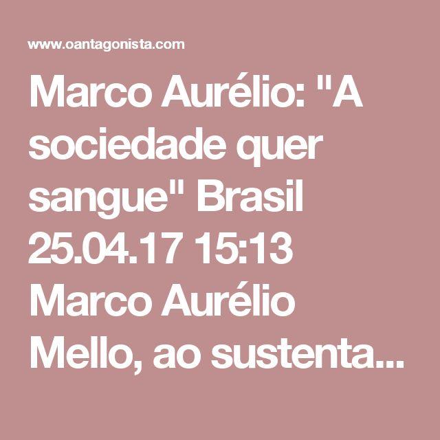 """Marco Aurélio: """"A sociedade quer sangue""""  Brasil 25.04.17 15:13 Marco Aurélio Mello, ao sustentar sua decisão de soltar Bruno, quem, insistiu o ministro, """"tem bons precedentes"""": """"Não podemos julgar pelo clamor social."""" Ele acrescentou: """"A sociedade está indignada com a corrupção que assola o país. E ela quer mesmo, se possível, sangue, e não o devido processo legal."""""""