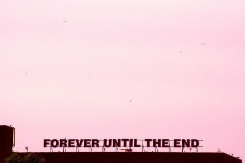 """""""Forever until the end"""""""