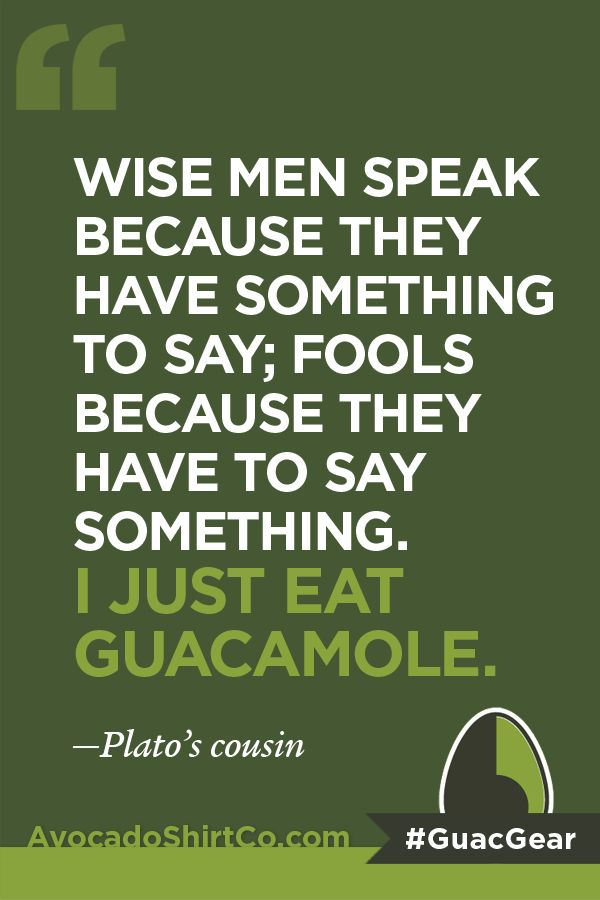 Don't be foolish. Just eat guac. | Funny or Inspirational ...