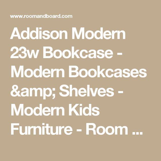 Addison Modern 23w Bookcase - Modern Bookcases & Shelves - Modern Kids Furniture - Room & Board