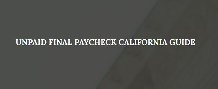 When Is My Final Paycheck Due In California? A Guide For Unpaid Employees