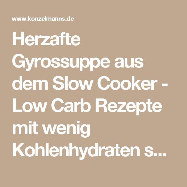 Herzafte Gyrossuppe aus dem Slow Cooker - Low Carb Rezepte mit wenig Kohlenhydraten sprich kohlenhydratreduziert.