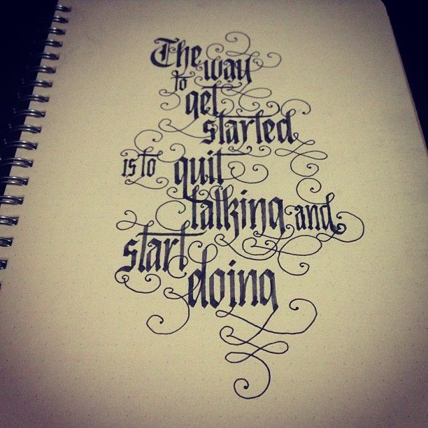 The way to get started is to quit talking and start doing    #calligraphy #lettering #typography
