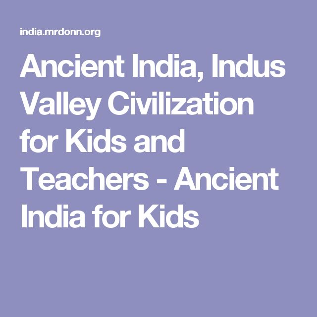 Ancient India, Indus Valley Civilization for Kids and Teachers - Ancient India for Kids