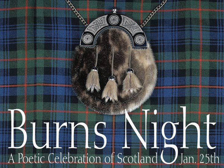 "Burns Night; Scotland; January 25; Scotland's national poet; a champion of the common man, a scorner of hypocrisy, a romantic; transmitter of ""Auld Lang Syne."" Scots and others all over the world gather to honor him at the Burns Supper, with special menus, programs, and toasts."