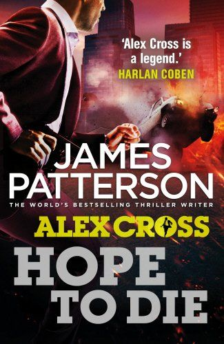 Arrow Books Ltd Hope to Die: (Alex Cross 22) Detective Alex Cross has lost everything and everyone hes ever cared about. His enemy, Thierry Mulch, is holding his family. Driven by feelings of hatred and revenge, Mu (Barcode EAN = 9780099574088) http://www.comparestoreprices.co.uk/december-2016-5/arrow-books-ltd-hope-to-die-alex-cross-22-.asp