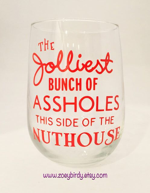 Griswold's Christmas Vacation, Jolliest Bunch of Assholes - Wine Glass by Zoeybirdy on Etsy https://www.etsy.com/listing/252300412/griswolds-christmas-vacation-jolliest