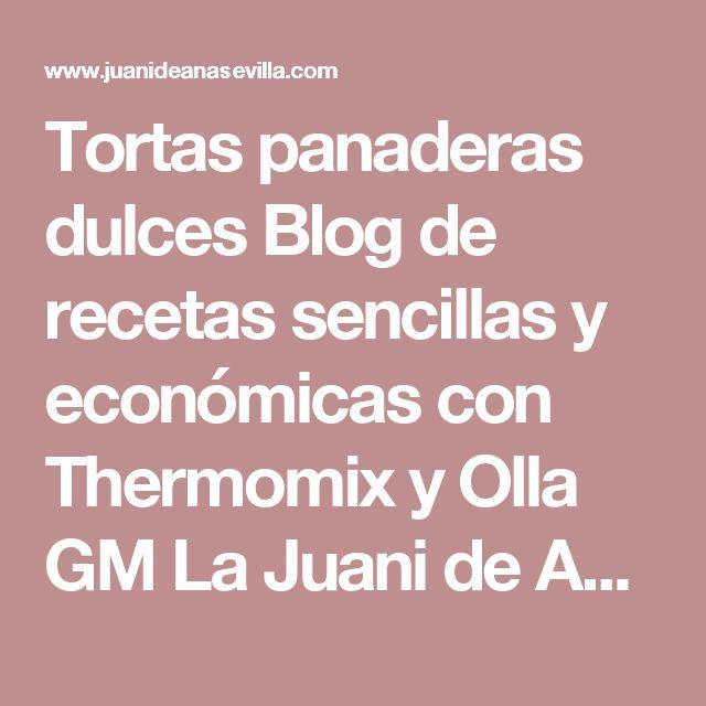 Tortas panaderas dulces Blog de recetas sencillas y económicas con Thermomix y Olla GM La Juani de Ana Sevilla