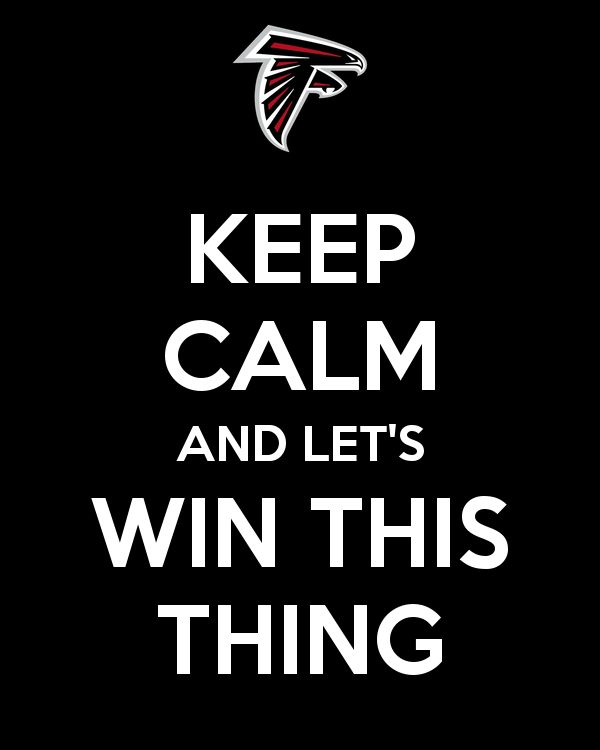 """Keep Calm And Let's Win This Thing."" An online campaign poster I created for the Atlanta Falcons playoff run to the Super Bowl. PIn it, post it, pass it on!"