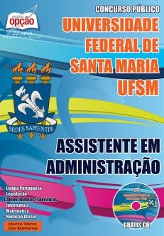 Apostila Concurso Universidade Federal de Santa Maria - UFSM / RS - 2015: - Cargo: Assistente em Administração