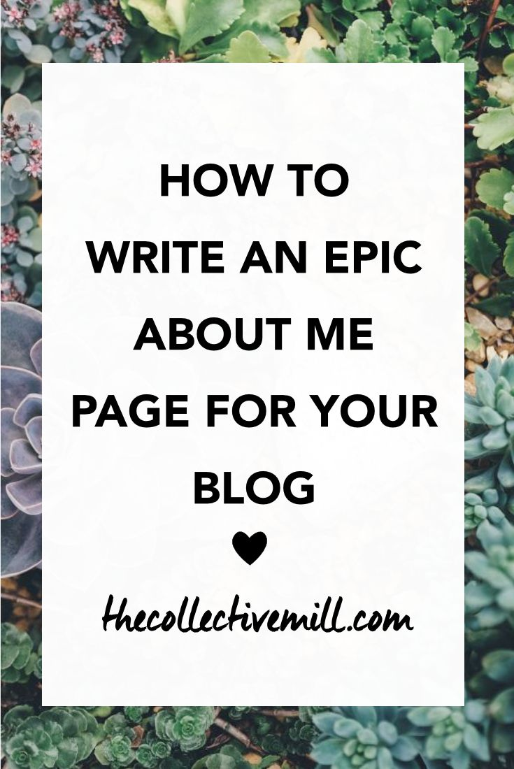 How to Write an Epic About Me Page: Your about me page is one of the most important pages on your blog. Not only is it one of the most popular pages, it's also the page that will make your audience fall in love with you. If you're writing your about me page for the first time, or want to spruce it up, make sure it's an epic one. This article is for you if you're a blogger, freelancer, entrepreneur or small business owner! Click the link to find out how. TheCollectiveMill.com