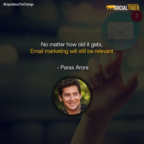 No matter how old it gets, Email marketing will still be relevant - Paras Arora #EmailMarketing #Quote