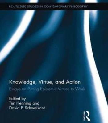 Knowledge Virtue And Action: Putting Epistemic Virtues To Work (Routledge Studies In Contemporary Philosophy) PDF