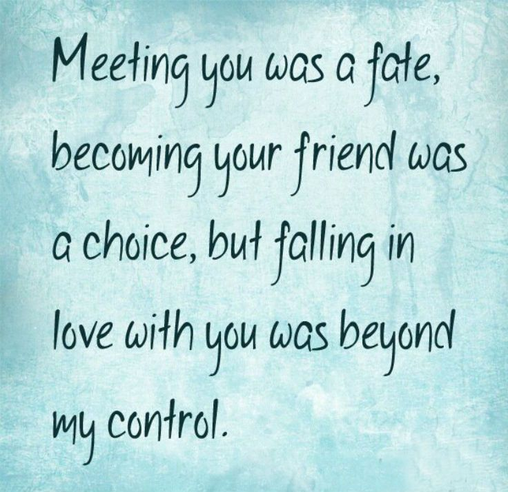 Love Quotes For Friends Falling In Love: Meeting You Was A Fate, Becoming Your Friend Was A Choice