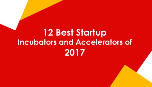 12 Best Startup Incubators and Accelerators of 2017