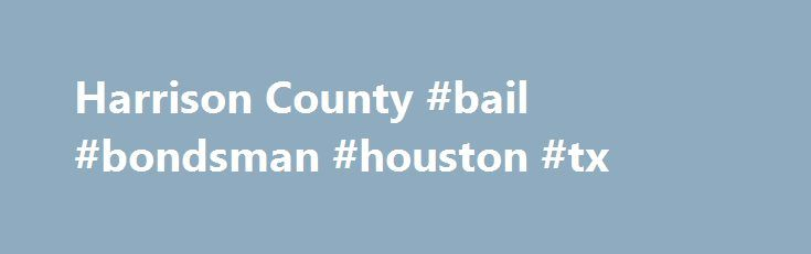 Harrison County #bail #bondsman #houston #tx http://hawai.remmont.com/harrison-county-bail-bondsman-houston-tx/  # Harrison County Search for Inmates on the Jail Roster in Harrison County Texas. Your Results: Arrest Records, Mugshot, Charges, Facility, Offense Date, Bond, Disposition, Booking Number, Booking Date, Release Date, Issuing Authority, Aliases, Date of Birth, Physical Description Harrison County JailOverview Harrison County is proud to have the Harrison County Jail as it's…