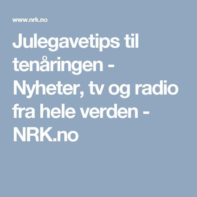 Julegavetips til tenåringen - Nyheter, tv og radio fra hele verden - NRK.no