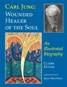 Carl Jung: Wounded Healer of the Soul: An Illustrated Biography…