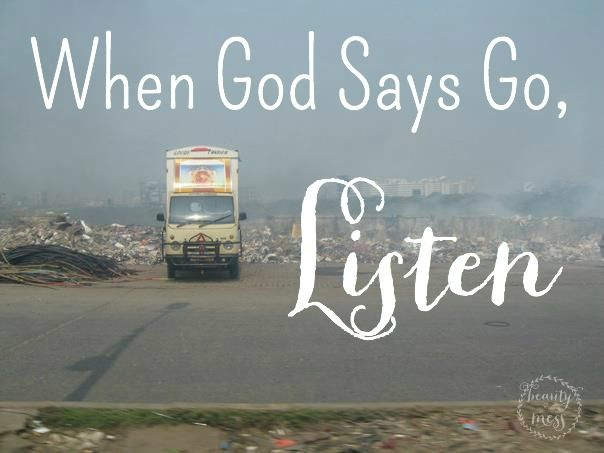 When God Says Go...Listen. Don't automatically say no and write it off. Read why.