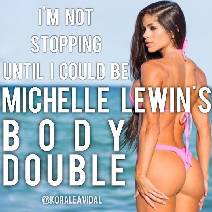 Keep pushing so you can pass for michelle Lewin's body double!!