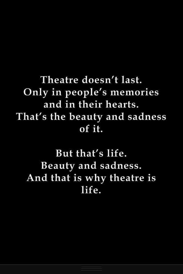 Theatre is life. A magical experience. I LOVE this! :O❤❤ (comedy/tragedy) I am in the preforming arts and this totally describes drama!