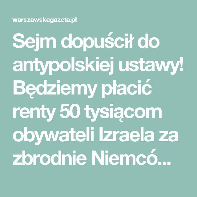 Sejm dopuścił do antypolskiej ustawy! Będziemy płacić renty 50 tysiącom obywateli Izraela za zbrodnie Niemców i Sowietów!