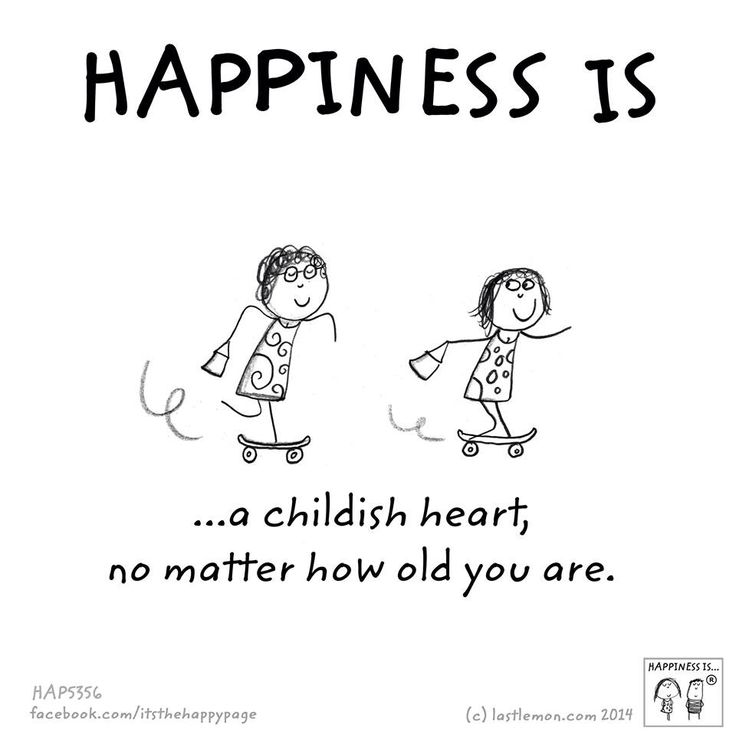 Happiness is a childish heart, no matter how old you are. <3