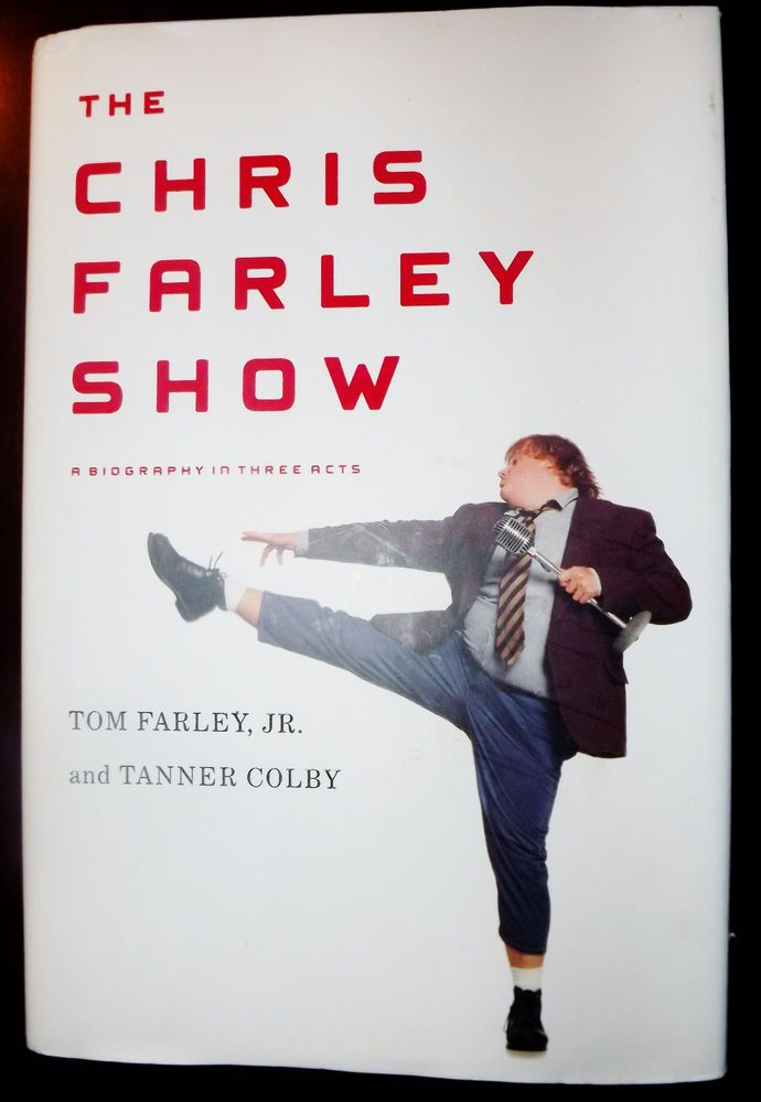 The Chris Farley Show A Biography in Three Acts Tanner Colby Tom Farley Jr SNL